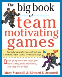 The Big Book of Team-Motivating Games Spirit Building, Problem Solving and Communication Games for Every Group Book Review